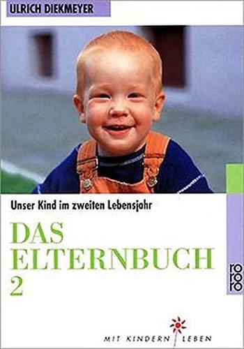 Das Elternbuch 2. Unser Kind im zweiten Lebensjahr.
