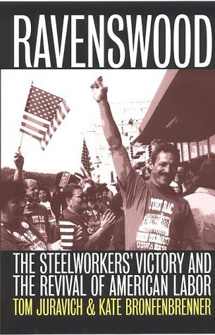 Ravenswood: The Steelworkers' Victory and the Revival of American Labor (ILR Press Books) by Tom Juravich (1999-06-01)