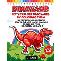 DINOSAUR: Let's explore about dinosaurs by coloring them: The descriptive and illustrative...