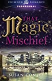 That Magic Mischief, Susan Conley, 1440564418