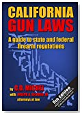 California Gun Laws: A Guide to State and Federal Firearm Regulations (Fifth Edition)