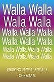 img - for Growing Up Walla Walla by John Kolars (2006-05-15) book / textbook / text book
