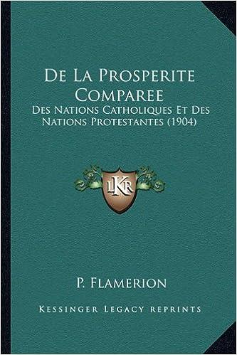 de La Prosperite Comparee: Des Nations Catholiques Et Des Nations Protestantes (1904)