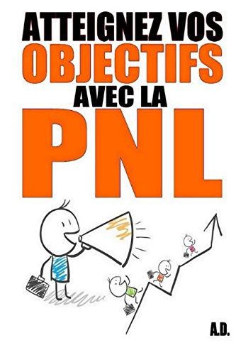 Download Atteignez vos objectifs avec la PNL (French Edition) ebook