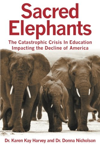 Sacred Elephants: The Catastrophic Crisis in Education Impacting the Decline of America pdf epub
