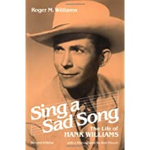 Sing a Sad Song: THE LIFE OF HANK WILLIAMS