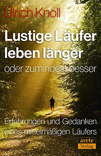 Lustige Läufer leben länger - oder zumindest besser: Erfahrungen und Gedanken eines mittelmäßigen Läufers (German Edition) por Ulrich Knoll