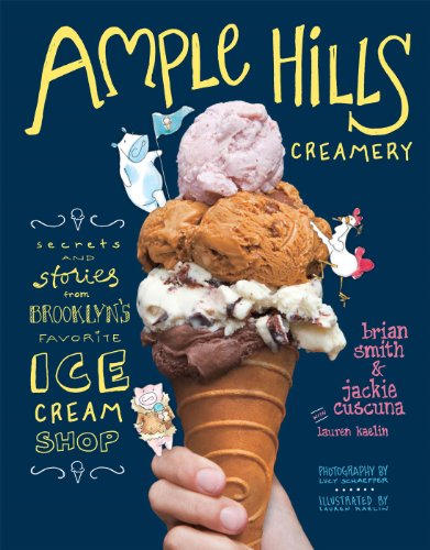 Ample Hills Creamery: Secrets and Stories from Brooklyn's Favorite Ice Cream Shop by Brian Smith, Jackie Cuscuna, Lauren Kaelin