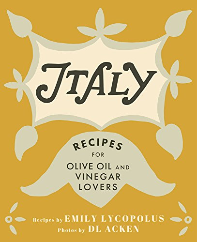 Italy: Recipes for Olive Oil and Vinegar Lovers by Emily Lycopolus