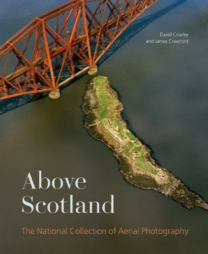Above Scotland: The National Collection of Aerial Photography by Cowley, Dave, Crawford, James (2009) Hardcover
