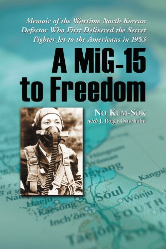 A MiG-15 to Freedom: Memoir of the Wartime North Korean Defector Who First Delivered the Secret Fighter Jet to the Americans in 1953 (Mig Fighter 15)