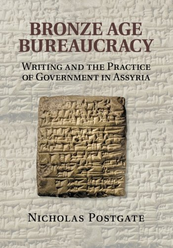 Bronze Age Bureaucracy: Writing and the Practice of Government in Assyria pdf