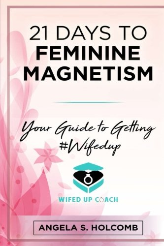 21 Days to Feminine Magnetism: Your Guide to Getting #Wifedup by CreateSpace Independent Publishing Platform