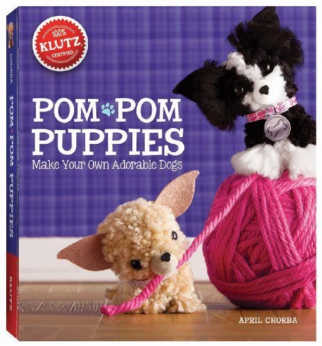 Pom-Pom Puppies: Make Your Own Adorable Dogs (Klutz) by Chorba, April (2013) -