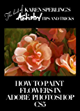 How to Paint Flowers in Adobe Photoshop CS5 [Article] (The best of Karen Sperling's Artistry Tips and Tricks)