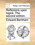 Reflexions upon Logick The, Edward Bentham, 1170347878