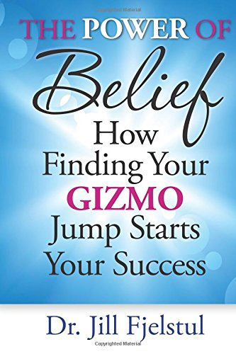 Download The Power of Belief: How Finding Your Gizmo Jump Starts Your Success PDF