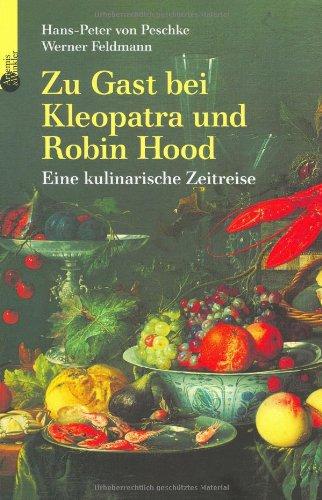 Zu Gast bei Kleopatra und Robin Hood: Eine kulinarische Zeitreise