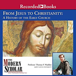 The Modern Scholar: From Jesus to Christianity: A History of the Early Church Vortrag