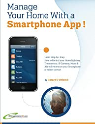 Manage Your Home with a Smartphone App!: Learn to Control your  Lighting, Thermostats, IP Cameras, Music, Kitchen, Garden, Safety & Security Alarm Systems ... Home Automation Essential Guides Book 4)