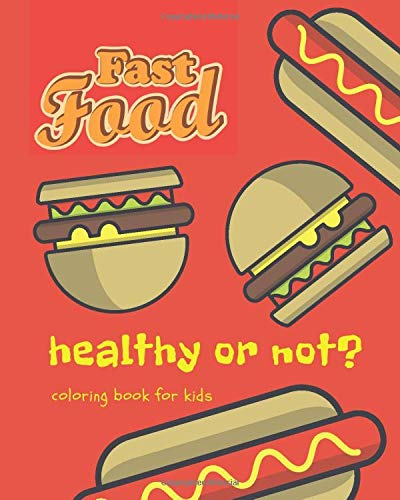 Fast Food Healthy Or Not? Coloring Book For Kids: Guessing Activity Book For Children To Build Healthy Eating Habits