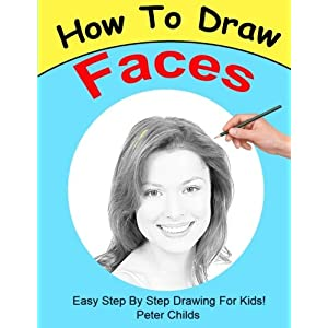 How To Draw Faces: Easy step by step guide for kids on drawing faces ( Portrait drawing, How to draw a face, Drawing a face) (Basic Drawing Hacks) (Volume 4)
