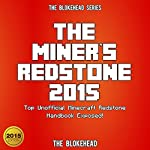 The Miner's Redstone 2015: Top Unofficial Minecraft Redstone Handbook Exposed!: The Blokehead Success Series |  The Blokehead