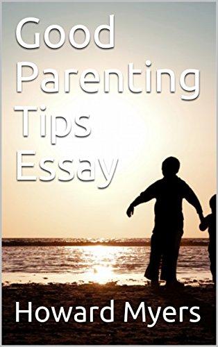Amazoncom Good Parenting Tips Essay Ebook Howard Myers Kindle Store Good Parenting Tips Essay By Myers Howard