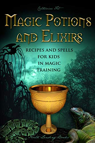 - Magic Potions and Elixirs - Recipes and Spells for Kids in Magic Training