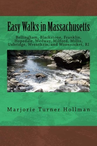 Easy Walks in Massachusetts: Bellingham, Blackstone, Franklin, Hopedale, Medway, Milford, Millis, Uxbridge, Wrentham, and Woonsocket, RI by Hollman, Marjorie Turner (2014) ()