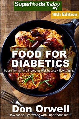 Food For Diabetics: Over 325 Diabetes Type-2 Quick & Easy Gluten Free Low Cholesterol Whole Foods Diabetic Recipes full of Antioxidants & Phytochemicals ... Natural Weight Loss Transformation Book 11) by Don Orwell