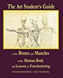 The Art Student's Guide to the Bones and Muscles of the Human Body: and Lessons on Foreshortening