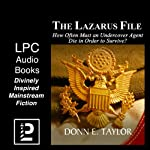 The Lazarus File: How Often Must an Undercover Agent Die in Order to Survive? | Donn Taylor