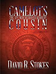 CAMELOT'S COUSIN: The Spy Who Betrayed Kennedy [Spy Stories and Tales of Intrigue ] (English Edition)