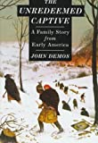 img - for The Unredeemed Captive: A Family Story from Early America by John Putnam Demos (1994-03-29) book / textbook / text book