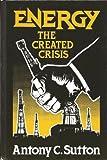Energy, the Created Crisis, Antony C. Sutton, 0916728048