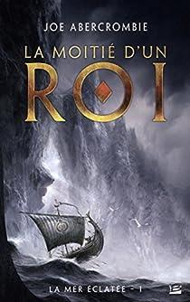 La mer éclatée, tome 1 : La moitié d'un roi par Abercrombie