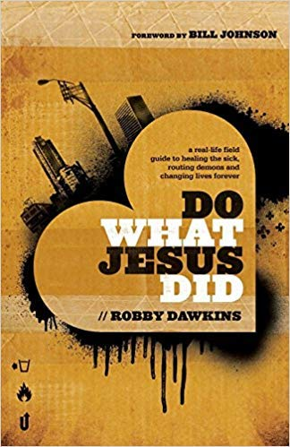 [0800795571] [9780800795573] Do What Jesus Did: A Real-Life Field Guide to Healing the Sick, Routing Demons and Changing Lives Forever-Paperback