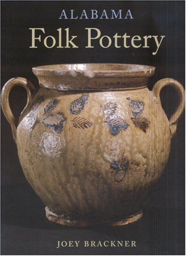 By Joey Brackner - Alabama Folk Pottery: 2nd (second) Edition ebook