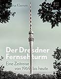 Der Dresdner Fernsehturm: Eine Zeitreise von 1969 bis heute