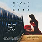 Close Your Eyes: A Novel | Amanda Eyre Ward