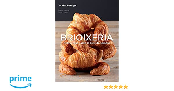 Brioixeria: Feta a casa amb el gust de sempre Sabores: Amazon.es: Xavier Barriga, Carme Geronés Planagumà;: Libros