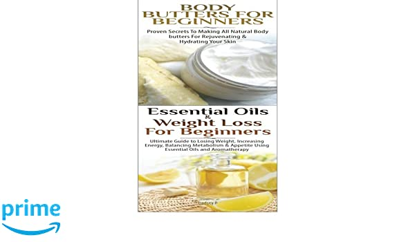 ESSENTIAL OILS FOR WEIGHT LOSS: The Ultimate Beginners Guide To Lose Weight