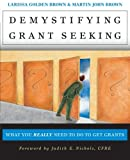 Demystifying Grant Seeking, Larissa Golden Brown and Martin John Brown, 0787956503