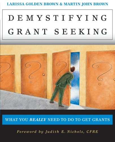 Demystifying Grant Seeking: What You Really Need to Do to Get Grants (Jossey-Bass Nonprofit and Public Management Series