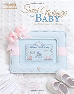 Sweet Nothings for Baby: 7 Cross Stitch Designs