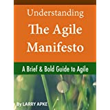 Understanding The Agile Manifesto: A Brief & Bold Guide to Agile