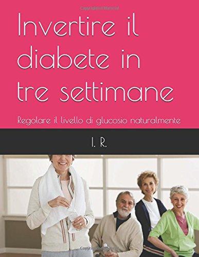 Download Invertire il diabete in tre settimane: Regolare il livello di glucosio naturalmente (Italian Edition) ebook
