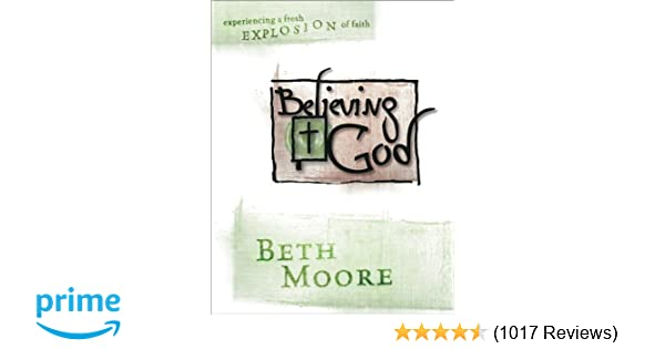 Believing God Bible Study Book Experience A Fresh Explosion Of