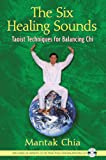 The Six Healing Sounds: Taoist Techniques for Balancing Chi